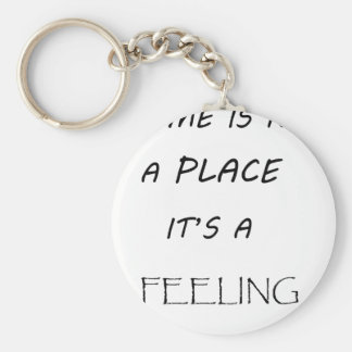 home is not a  place it's feeling2 keychain