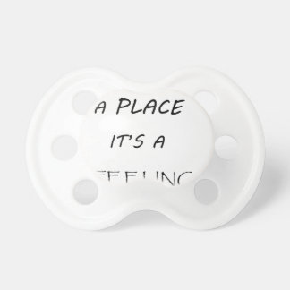 home is not a  place it's feeling2 pacifier