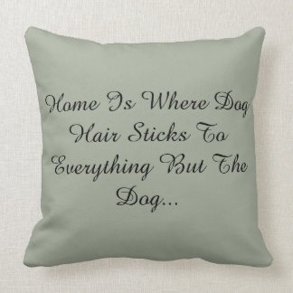 Home Is Where Dog Hair Sticks To Everything But... Throw Pillow