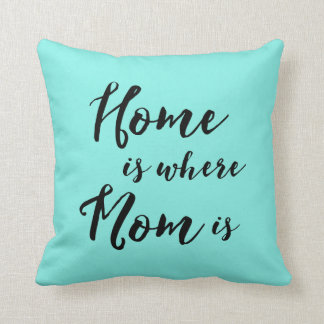 Home is Where Mom is Pillows