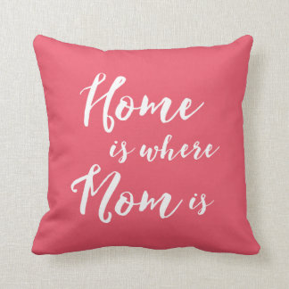 Home is Where Mom is Throw Pillow