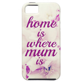 """Home is where Mum is"" Case For The iPhone 5"