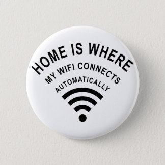 Home is where my wifi connects automatically 2 inch round button