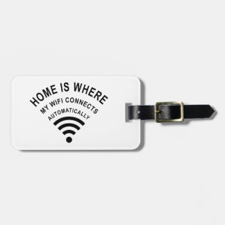 Home is where my wifi connects automatically luggage tag