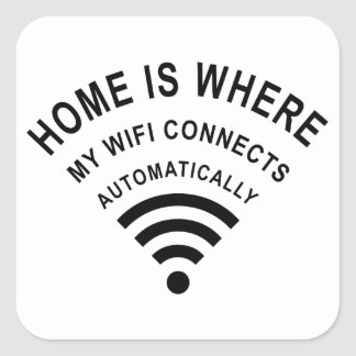 Home is where my wifi connects automatically square sticker