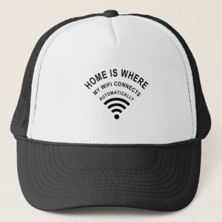 Home is where my wifi connects automatically trucker hat