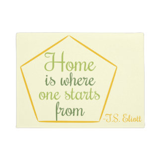 """Home is where one starts from"" quote T.S. Eliott Doormat"