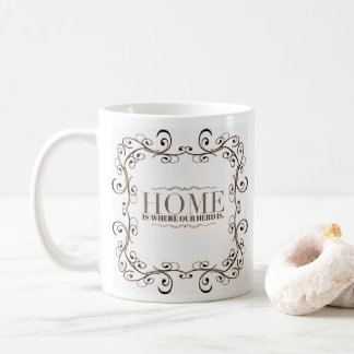 Home is where our Herd is. Coffee Mug