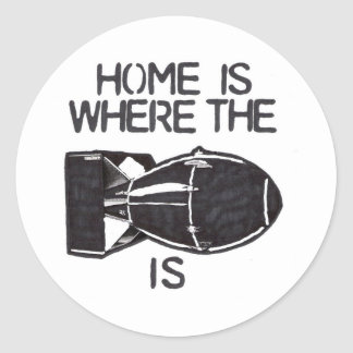 """Home is Where the Bomb is"" Round Sticker"