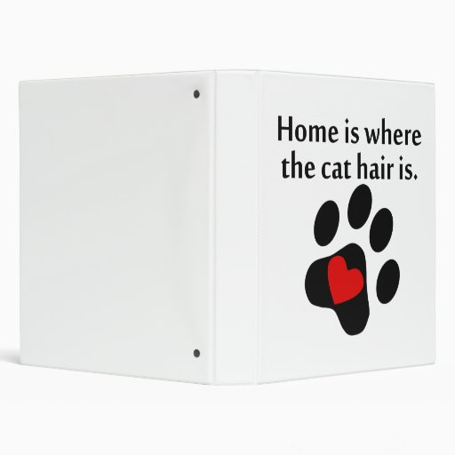 Home Is Where The Cat Hair Is 3 Ring Binders