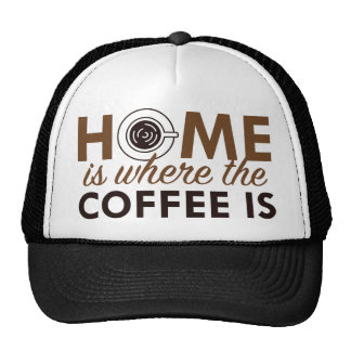 Home Is Where The Coffee Is Trucker Hat