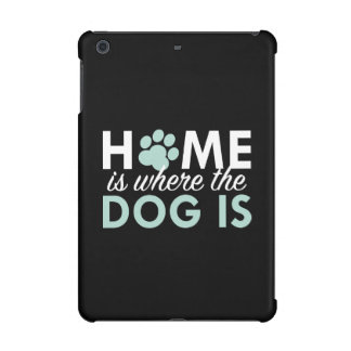 Home Is Where The Dog Is iPad Mini Retina Cases