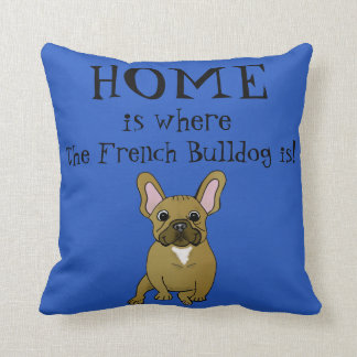 Home is where the French Bulldog Is Pillow