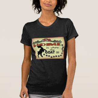 HOME IS WHERE THE GOAT IS T-Shirt