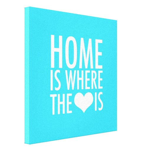 Home Is Where The Heart Is Gallery Wrap Canvas