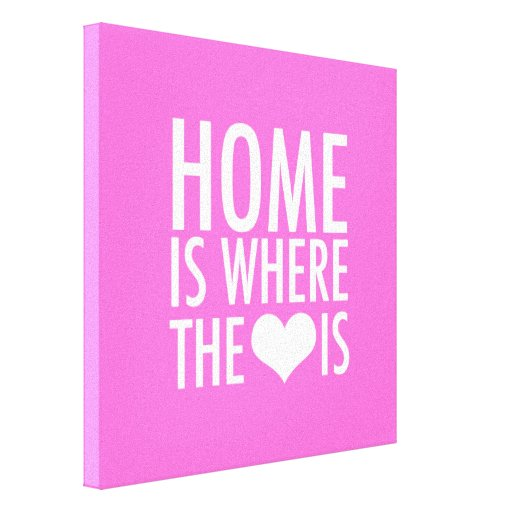 Home Is Where The Heart Is Stretched Canvas Prints