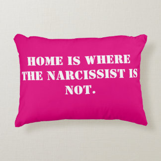 Home is Where the Narcissist is Not 2-Sided Pillow