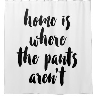 Home is Where the Pants Aren't Black & White Quote