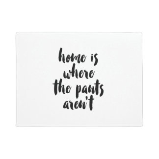 Home is Where the Pants Aren't Black & White Quote Doormat