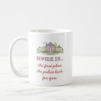 Home Is Where The Police Look For You First Coffee Mug