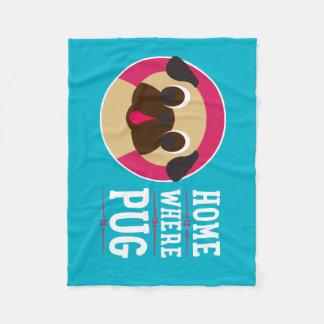 Home Is Where The Pug Is Fleece Blanket