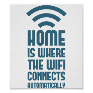 Home Is Where The WIFI Connects Automatically Poster