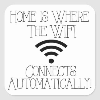 Home is where the WiFi connects automatically Square Sticker