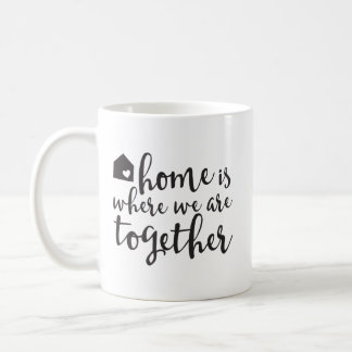 Home is Where We are Together Mug