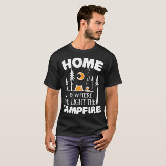 Home is Where We Light the Campfire T-Shirt