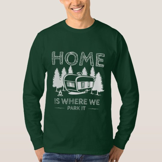 Home is where we Park It! T-Shirt