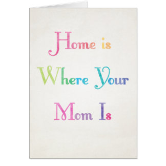 Home is Where Your Mom is Mother's Day Card