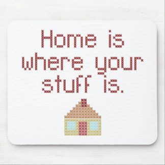Home is where your stuff is mousepads