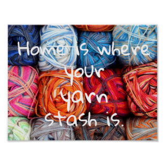Home is where your yarn stash is poster