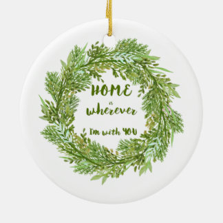 Home is Wherever I'm with you ornament