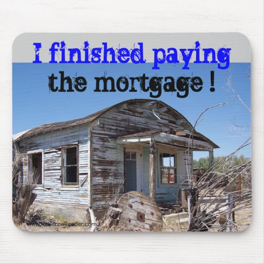 Home Mortgage is Paid Off Mouse Pad