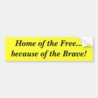 Home of the Free...because of the Brave! Bumper Sticker