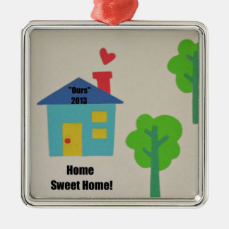 """Home Sweet Home """"Ours"""" 2013 Metal Ornament"""