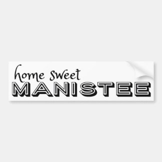 Home Sweet Manistee Bumper Sticker
