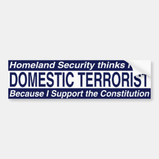 Homeland Security - Domestic Terrorist Bumper Sticker