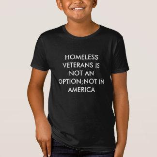 HOMELESS VETERANS IS NOT AN OPTION NOT IN AMERICA T-Shirt