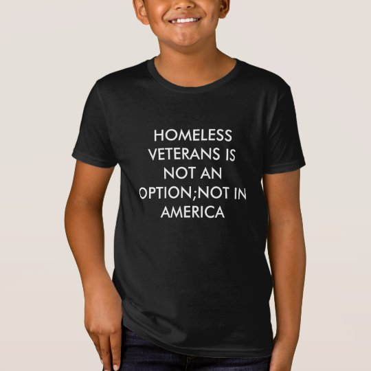 HOMELESS VETERANS IS NOT AN OPTION NOT IN AMERICA T-Shirt