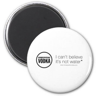 Homeopathic Vodka - I can't believe it's not water 2 Inch Round Magnet