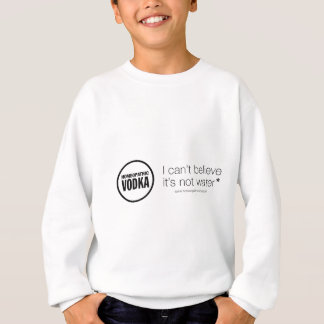 Homeopathic Vodka - I can't believe it's not water Sweatshirt