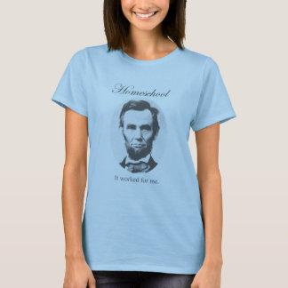 Homeschool: It Worked For Me - Abraham Lincoln T-Shirt