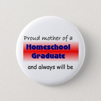 Homeschooled Graduate's Mom 2 Inch Round Button