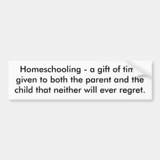 Homeschooling - a gift of time given to both th... car bumper sticker