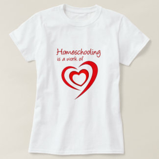Homeschooling is a work of Heart Tee Shirt