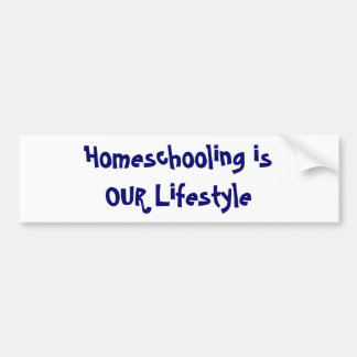 Homeschooling is OUR Lifestyle Car Bumper Sticker