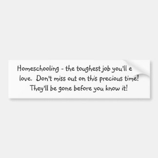 Homeschooling - the toughest job you'll ever lo... bumper sticker