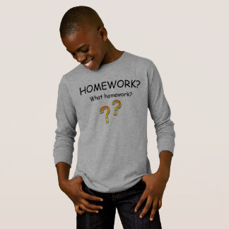 Homework? What homework? T-Shirt